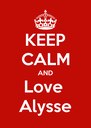 KEEP CALM AND Love  Alysse - Personalised Poster A4 size
