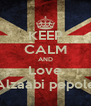 KEEP CALM AND Love Alzaabi pepole - Personalised Poster A4 size