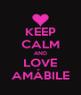 KEEP CALM AND LOVE AMÁBILE - Personalised Poster A4 size