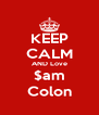 KEEP CALM AND Love $am Colon - Personalised Poster A4 size
