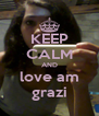 KEEP CALM AND love am grazi - Personalised Poster A4 size