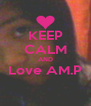 KEEP CALM AND Love AM.P  - Personalised Poster A4 size