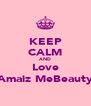KEEP CALM AND Love Amaiz MeBeauty - Personalised Poster A4 size