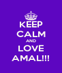 KEEP CALM AND LOVE AMAL!!! - Personalised Poster A4 size