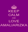 KEEP CALM AND LOVE AMALIARIZKA - Personalised Poster A4 size