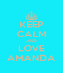 KEEP CALM AND LOVE AMANDA - Personalised Poster A4 size