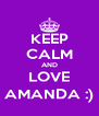 KEEP CALM AND LOVE AMANDA :) - Personalised Poster A4 size