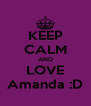 KEEP CALM AND LOVE Amanda :D - Personalised Poster A4 size