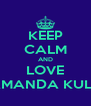 KEEP CALM AND LOVE AMANDA KULP - Personalised Poster A4 size
