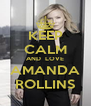 KEEP CALM AND  LOVE AMANDA ROLLINS - Personalised Poster A4 size