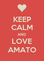 KEEP CALM AND LOVE AMATO - Personalised Poster A4 size