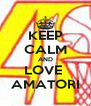 KEEP CALM AND LOVE  AMATORI - Personalised Poster A4 size