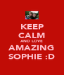 KEEP CALM AND LOVE AMAZING SOPHIE :D - Personalised Poster A4 size