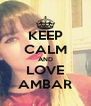KEEP CALM AND LOVE AMBAR - Personalised Poster A4 size