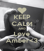 KEEP CALM AND Love Amber<3 - Personalised Poster A4 size