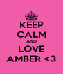 KEEP CALM AND LOVE AMBER <3 - Personalised Poster A4 size