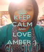 KEEP CALM AND LOVE AMBER :) - Personalised Poster A4 size