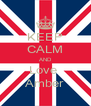 KEEP CALM AND Love  Amber - Personalised Poster A4 size