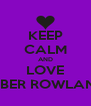 KEEP CALM AND LOVE AMBER ROWLANDS - Personalised Poster A4 size