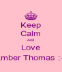 Keep Calm And Love Amber Thomas :-) - Personalised Poster A4 size