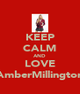 KEEP CALM AND LOVE AmberMillington - Personalised Poster A4 size