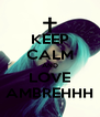 KEEP CALM AND LOVE AMBREHHH - Personalised Poster A4 size
