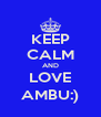 KEEP CALM AND LOVE AMBU:) - Personalised Poster A4 size
