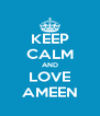 KEEP CALM AND LOVE AMEEN - Personalised Poster A4 size