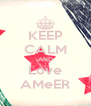 KEEP CALM AND Love AMeER - Personalised Poster A4 size