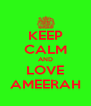 KEEP CALM AND LOVE AMEERAH - Personalised Poster A4 size