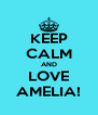 KEEP CALM AND LOVE AMELIA! - Personalised Poster A4 size