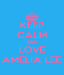 KEEP CALM AND LOVE AMELIA LEE - Personalised Poster A4 size