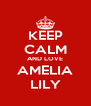 KEEP CALM AND LOVE AMELIA LILY - Personalised Poster A4 size