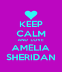 KEEP CALM AND  LOVE AMELIA SHERIDAN - Personalised Poster A4 size