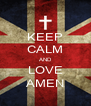 KEEP CALM AND LOVE AMEN - Personalised Poster A4 size