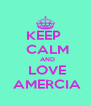KEEP   CALM   AND  LOVE  AMERCIA - Personalised Poster A4 size