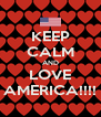 KEEP CALM AND LOVE AMERICA!!!! - Personalised Poster A4 size