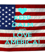 KEEP CALM AND LOVE AMERICA! - Personalised Poster A4 size