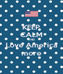 KEEP CALM AND Love America more - Personalised Poster A4 size