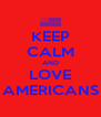 KEEP CALM AND LOVE AMERICANS - Personalised Poster A4 size