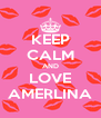 KEEP CALM AND LOVE AMERLINA - Personalised Poster A4 size