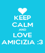 KEEP CALM AND LOVE AMICIZIA :3 - Personalised Poster A4 size