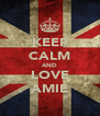KEEP CALM AND LOVE AMIE - Personalised Poster A4 size