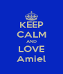 KEEP CALM AND LOVE Amiel - Personalised Poster A4 size