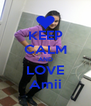 KEEP CALM AND LOVE Amii - Personalised Poster A4 size