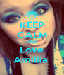 KEEP CALM AND Love Amillia  - Personalised Poster A4 size
