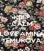KEEP CALM AND LOVE AMINA TEMUROVA - Personalised Poster A4 size