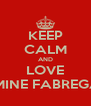 KEEP CALM AND LOVE AMINE FABREGAS - Personalised Poster A4 size