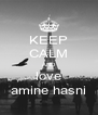 KEEP CALM AND love amine hasni - Personalised Poster A4 size