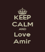 KEEP CALM AND Love Amir - Personalised Poster A4 size